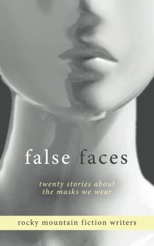 False Faces: Twenty Stories About the Masks We Wear