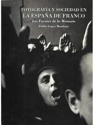 FOTOGRAFÍA Y SOCIEDAD EN LA ESPAÑA DE FRANCO. Las fuentes de la ...