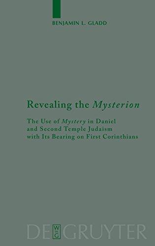 Revealing the Mysterion: The Use of Mystery in Daniel and Second Temple Judaism with Its Bearing on First Corinthians (Beihefte Zur Zeitschrift Fur Die Neutestamentliche Wissenschaft)
