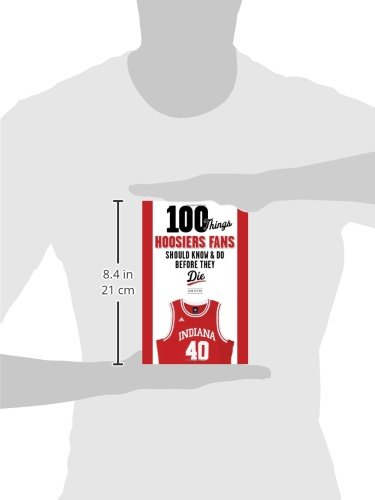 100 things hoosiers fans should know and do before they die sutton stan