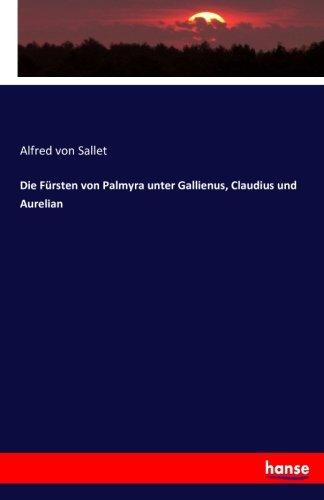 Die Fürsten von Palmyra unter Gallienus, Claudius und Aurelian (German Edition)
