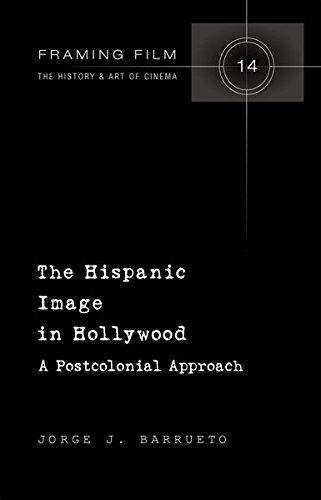 The Hispanic Image in Hollywood: A Postcolonial Approach (Framing Film)