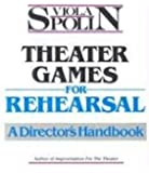 Theater Games for Rehearsal: A Director's Handbook