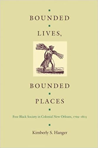 Bounded Lives, Bounded Places: Free Black Society in Colonial New Orleans, 1769–1803