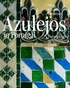 Azulejos in Portugal: Fliesendekor in Palästen, Gärten und Kirchen