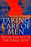 img - for Taking Care of Men: Sexual Politics in the Public Mind book / textbook / text book