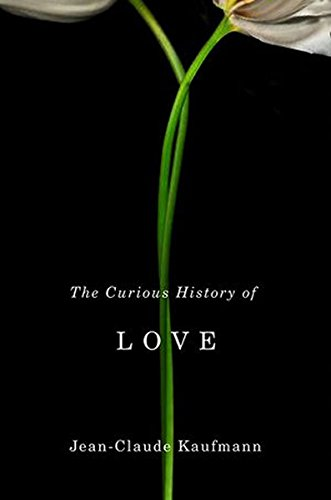 The Curious History of Love by Kaufmann Jean claude Macey
