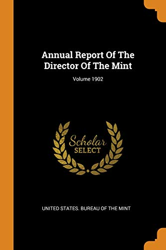 Franklin Mint Annual - Annual Report of the Director of the Mint; Volume 1902