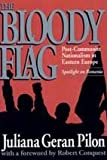 The Bloody Flag : Post-Communist Nationalism in Eastern Europe: Spotlight on Romania, Pilon, Juliana Geran, 1560000627