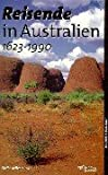 Reisende in Australien (1623-1990): Ein kulturhistorisches Lesebuch