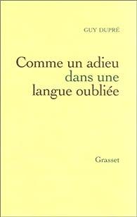 Comme un adieu dans une langue oubliée par Guy Dupré