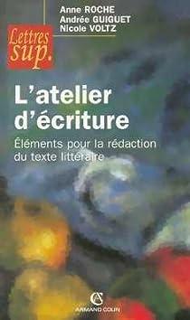 L'atelier d'écriture : Eléments pour la rédaction du texte littéraire par Roche