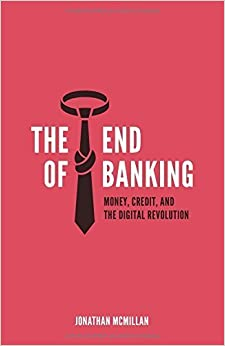 Book The End of Banking: Money, Credit, and the Digital Revolution – November 21, 2014