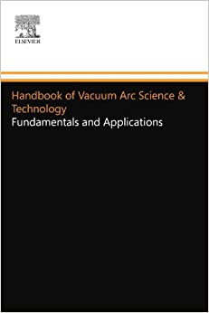 Book Handbook of Vacuum Arc Science & Technology: Fundamentals and Applications
