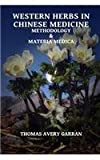 Western Herbs in Chinese Medicine : Methodology and Materia Medica, Thomas Avery Garran, 099158130X