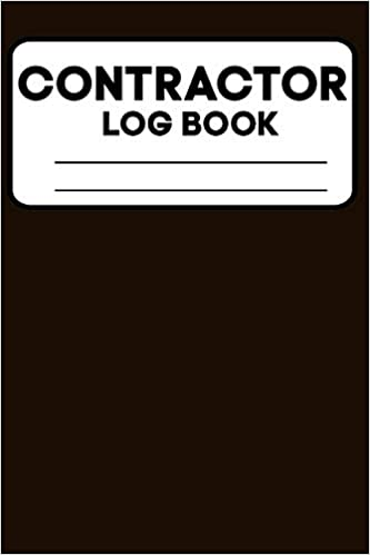 Contractors Log Book Great Gift For Workers Management Work Men Project Report Journal Diary Construction Maintenance Notebook Daily Logbook To Write In 110 Pages 6 X 9 In Designs