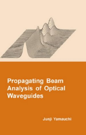 Propagating Beam Analysis Of Optical Waveguides  Optoelectronics And Microwaves Series 2