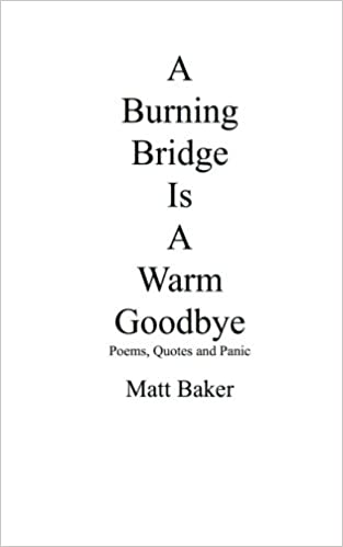 A Burning Bridge Is A Warm Goodbye Poems Quotes And Panic Matt Custom Poems And Quotes