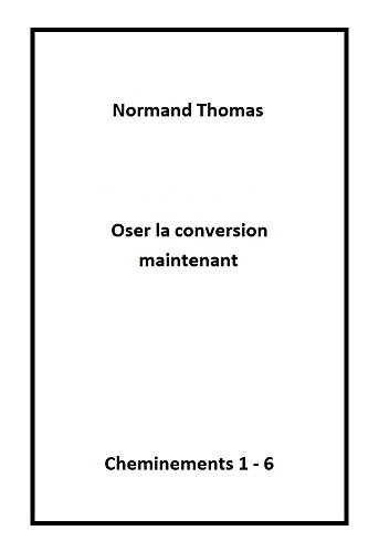 Oser La Conversion Maintenant: Cheminements 1 - 6 French Edition
