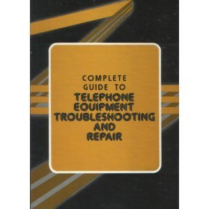 The Complete Guide to Telephone Equipment Troubleshooting and Repair