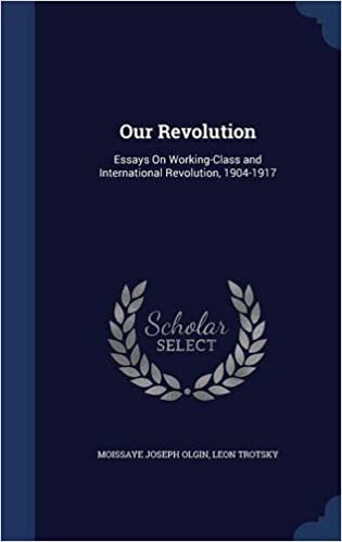 Book Our Revolution: Essays On Working-Class and International Revolution, 1904-1917
