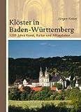 Klöster in Baden-Württemberg: 1200 Jahre Kunst, Kultur und Alltagsleben