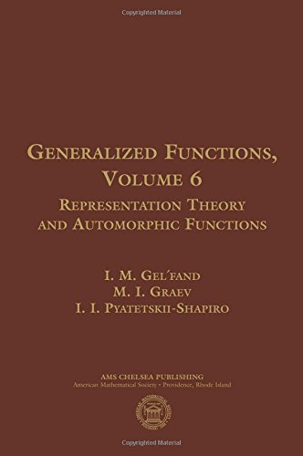 Generalized Functions: Representation Theory and Automorphic Functions (AMS Chelsea Publishing)