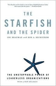 Starfish and the Spider: The Unstoppable Power of Leaderless Organizations by Ori Brafman, Rod A. Beckstrom