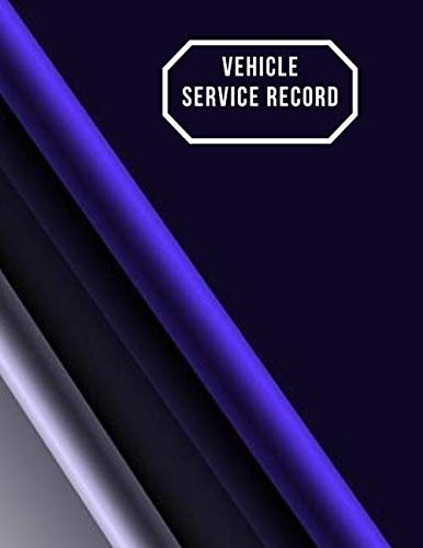 Vehicle Service Record: Car Maintenance and Safety Routine Inspection Record Log Book Journal For All Your Automobile and Vehicle Check, Repair & Gas ... with 120 pages. (Vehicle maintenance logs)