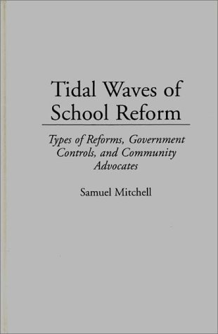Tidal Waves of School Reform: Types of Reforms, Government Controls, and Community Advocates