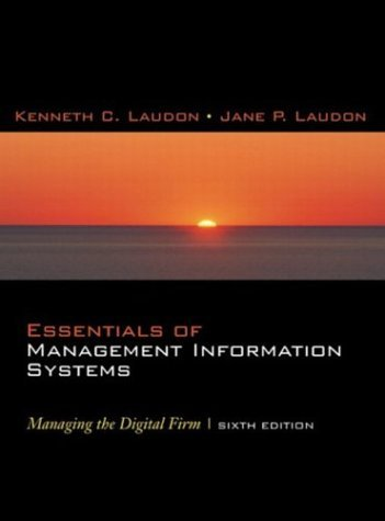 Essentials of Management Information Systems: Managing the Digital Firm by Kenneth C. Laudon (2004-03-01) -  Prentice Hall