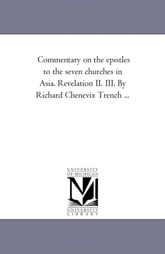 Commentary on the epistles to the seven churches in Asia. Revelation II. III. By Richard Chenevix Trench ...