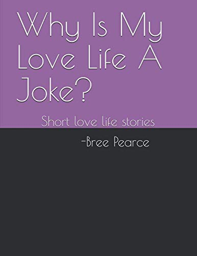 (Why Is My Love Life A Joke?: Short love life stories)