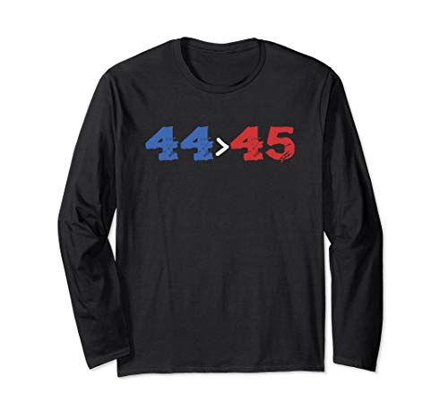 44 > 45, The 44th President is Greater Than The 45th - Shirt