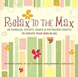 img - for [(Relax to the Max : 60 Candles, Scents, Soaps and Potpourri Crafts to Create Your Own Bliss)] [By (author) Rosevita Warda ] published on (May, 2005) book / textbook / text book