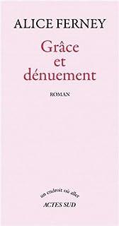 Grâce et dénuement : roman, Ferney, Alice
