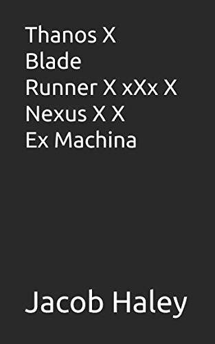 (Thanos X Blade Runner X xXx X Nexus X X Ex Machina)