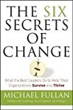 img - for The Six Secrets of Change: What the Best Leaders Do to Help Their Organizations Survive and Thrive [Hardcover] book / textbook / text book