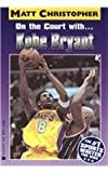 On the Court With...Kobe Bryant (Matt Christopher Sports Bio Bookshelf)
