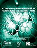 A Competency-based Framework for Health Education Specialists - 2010, Inc. National Commission for Health Education Credentialing, 0965257061