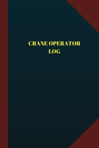 Crane Operator Log (Logbook, Journal - 124 pages, 6
