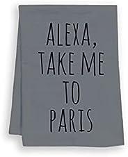 Funny Dish Towel, Alexa Take Me To Paris, Flour Sack Kitchen Towel, Sweet Housewarming Gift, Farmhouse Kitchen