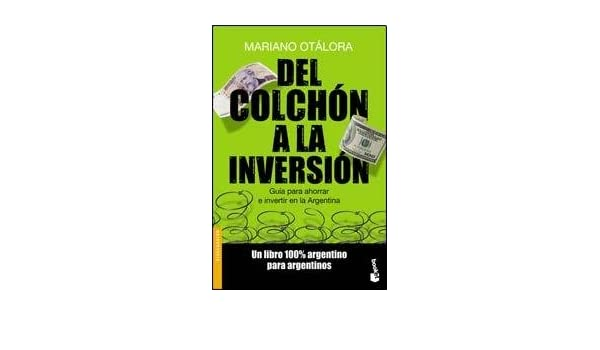 Del Colchon A La Inversion: OTALORA MARIANO: 9789875804753: Amazon.com: Books