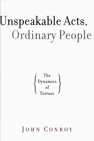 Unspeakable Acts Ordinary People  The Dynamics Of Torture