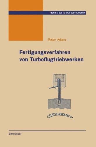 Fertigungsverfahren von Turboflugtriebwerken (Technik der Turboflugtriebwerke)  [Adam, Peter] (Tapa Dura)