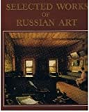 Selected Works of Russian Art: Architecture, Sculpture, Painting, Graphic Art: 11th-Early 20th Century