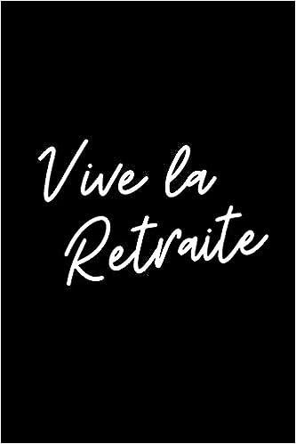 Idée Cadeau CollèGue Femme Vive La Retraite Journal: Idée Cadeau Retraite Femme, Homme