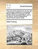 The Case of the Sinking Fund, and the Right of the Publick Creditors to It Considered Being a Defence of an Enquiry into the Conduct of Our Domest, William Pulteney, 1171360436
