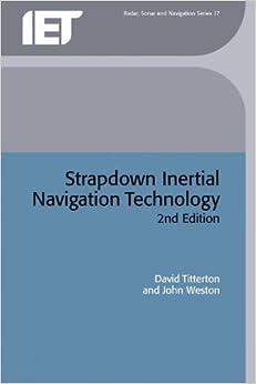 Strapdown Inertial Navigation Technology (IEE Radar, Sonar, Navigation and Avionics Series)