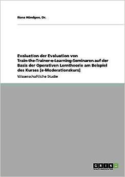 Book Evaluation der Evaluation von Train-the-Trainer-e-Learning-Seminaren auf der Basis der Operativen Lerntheorie am Beispiel des Kurses e-Moderationskurs